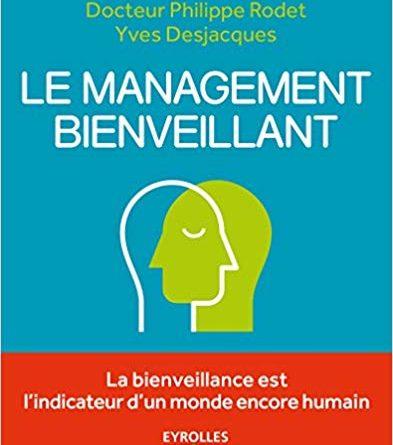 Le management bienveillant, Dr Philippe Rodet Yves Desjacques